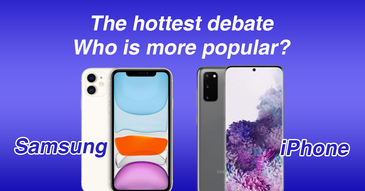 The hottest debate – Is Samsung or iPhone more popular