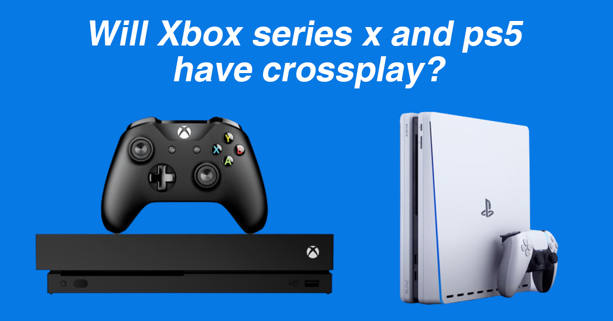 Will Xbox series x and ps5 have crossplay?