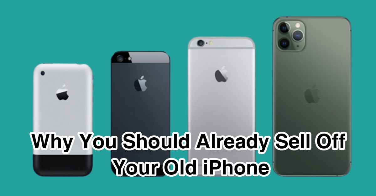 3 Top Reasons Why You Should Already Sell Off Your Old iPhone