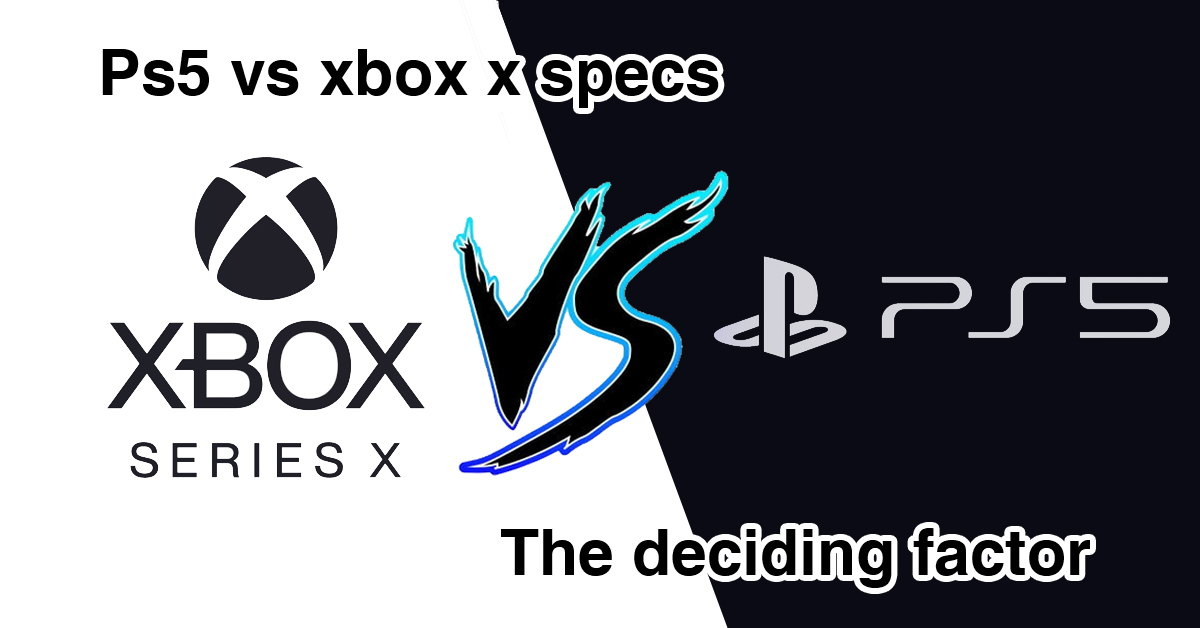 Ps5 vs xbox x specs: The deciding factor