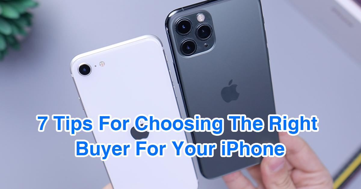 7 Tips For Choosing The Right Buyer For Your iPhone