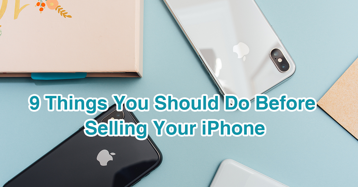 9 Things You Should Do Before Selling Your iPhone