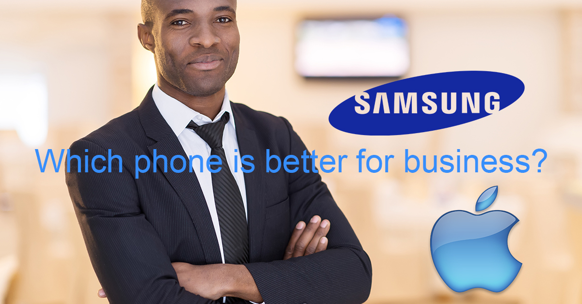 Buying a phone for business? Samsung or iPhone?