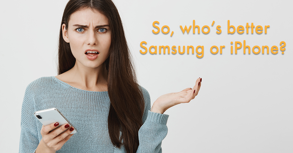 So, who's better Samsung or iPhone? Tough question