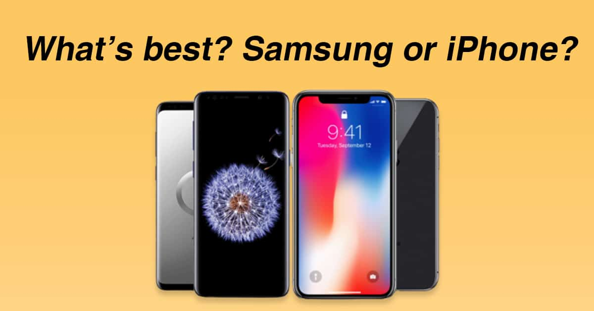 There are many phones, but what's best? Samsung or iPhone?