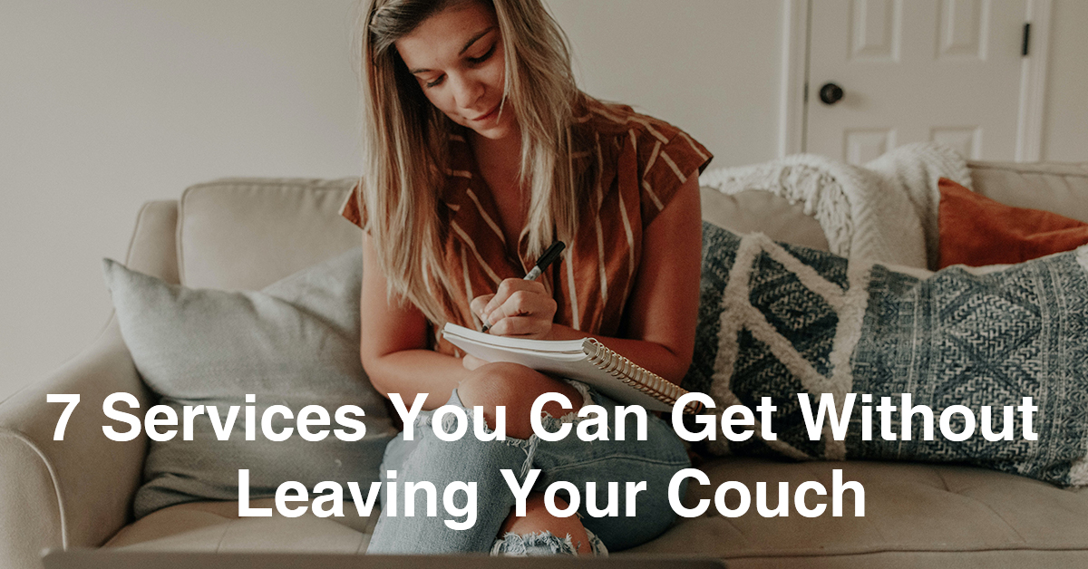 7 Services You Can Get Without Leaving Your Couch