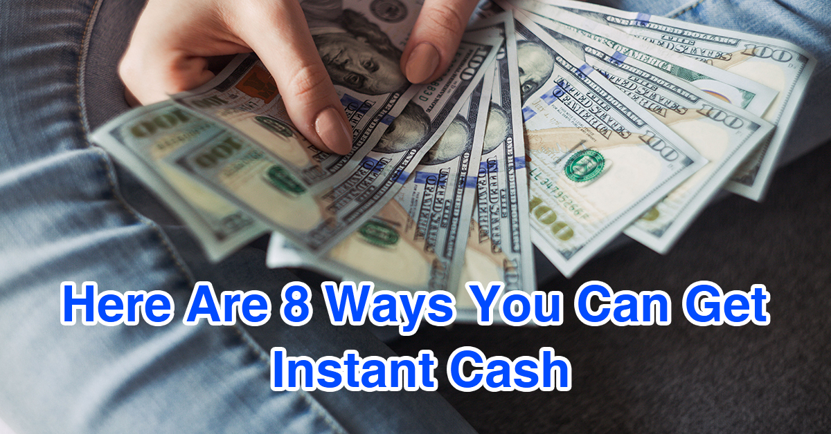 Here Are 8 Ways You Can Get Instant Cash