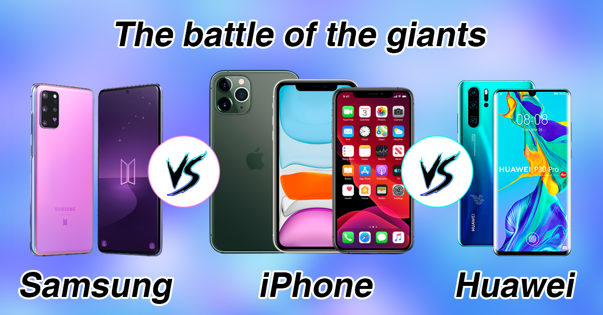 The battle of the giants – Samsung vs iPhone vs Huawei