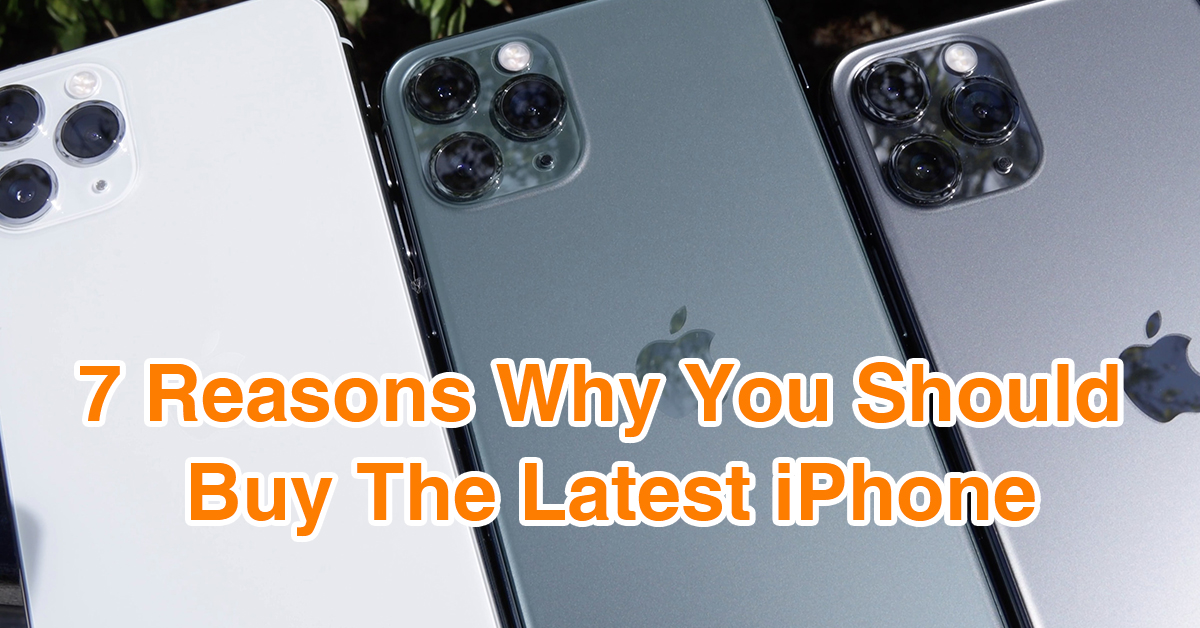 7 Reasons Why You Should Buy The Latest iPhone