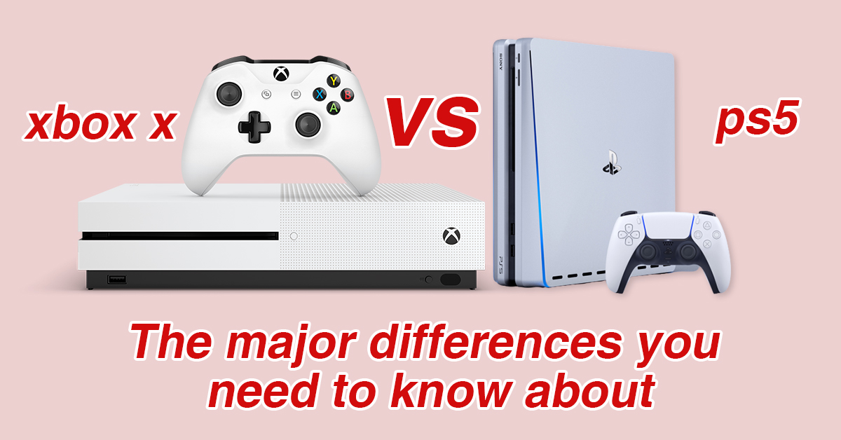 xbox x vs ps5: The major differences you need to know about