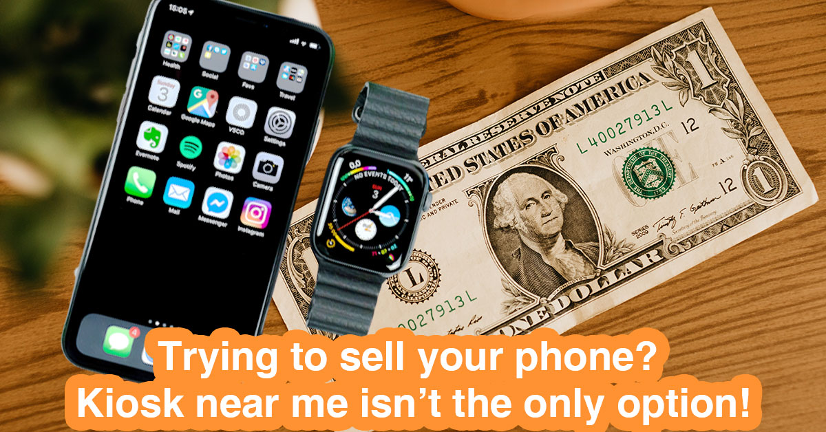 Want to sell your phone? A kiosk near me isn't the only option!