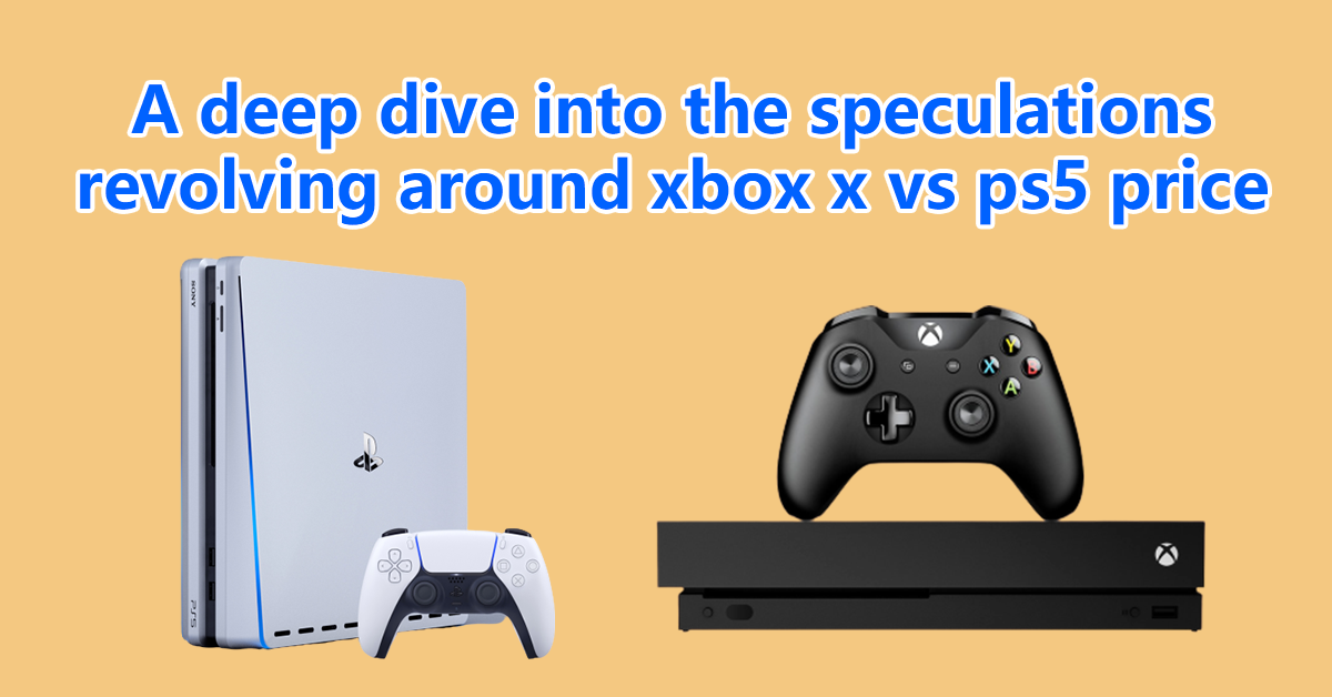 A deep dive into the speculations revolving around xbox x vs ps5 price