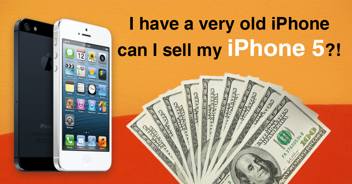 I have a very old iPhone, can I sell my iPhone 5?!