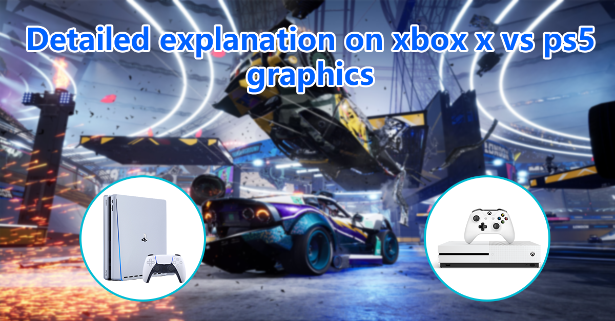 Detailed explanation on xbox x vs ps5 graphics