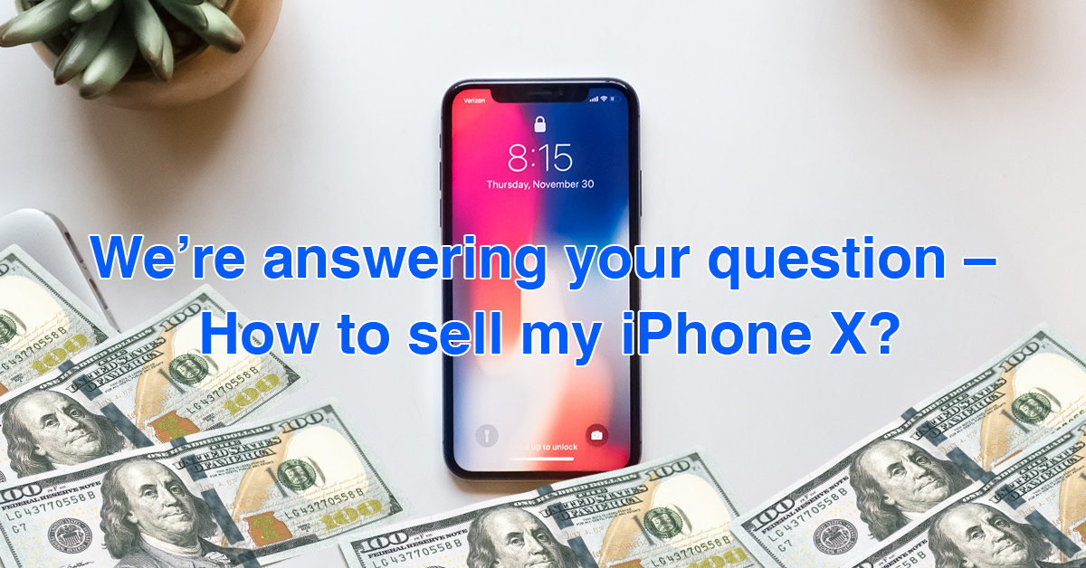 We're answering your question – How to sell my iPhone X?