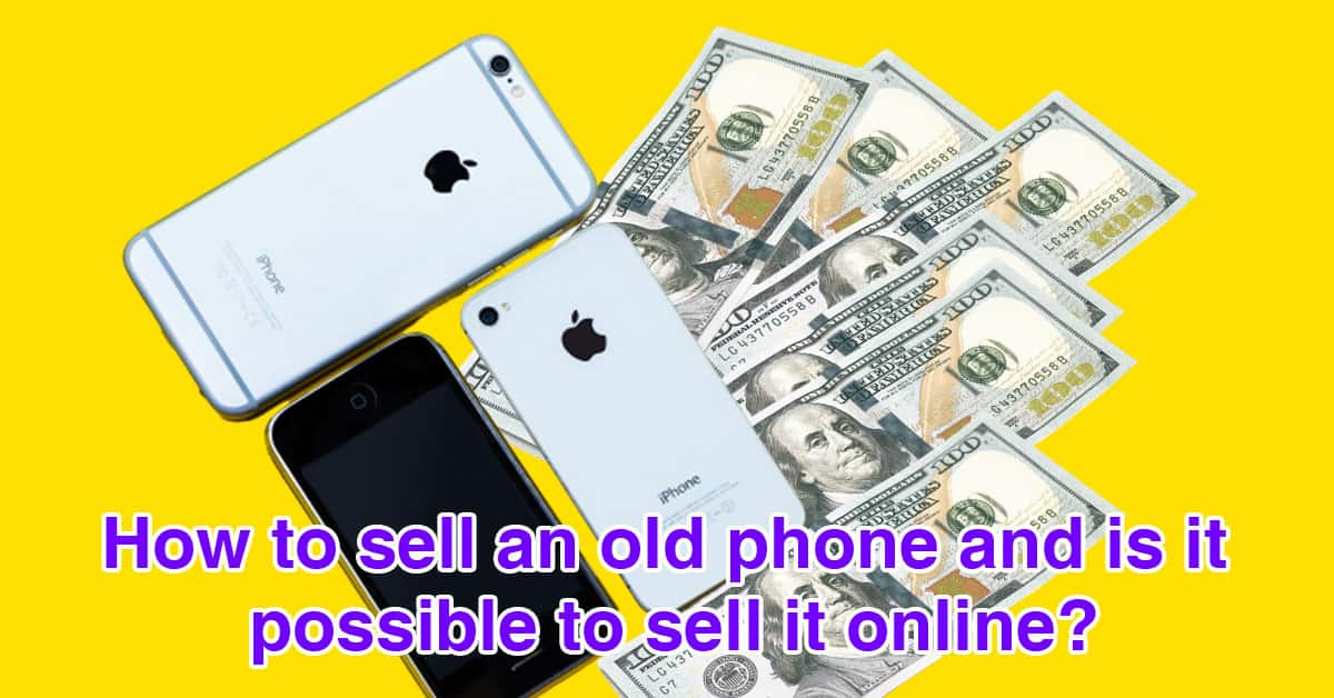 How to sell an old phone and is it possible to sell it online