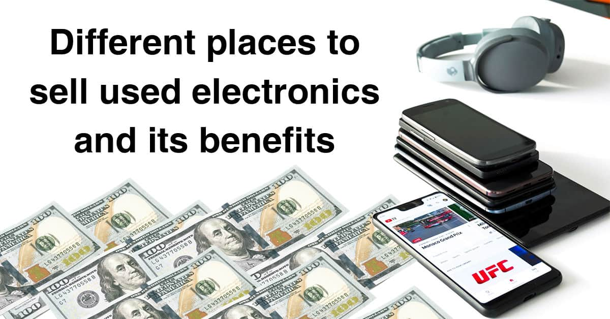 Different places to sell used electronics and its benefits