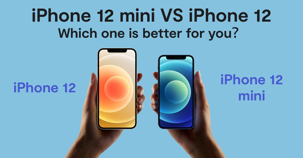 iPhone 12 mini VS iPhone 12 – Which one is better for you