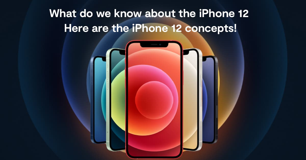 What do we know about the iPhone 12 – Here are the iPhone 12 concepts!