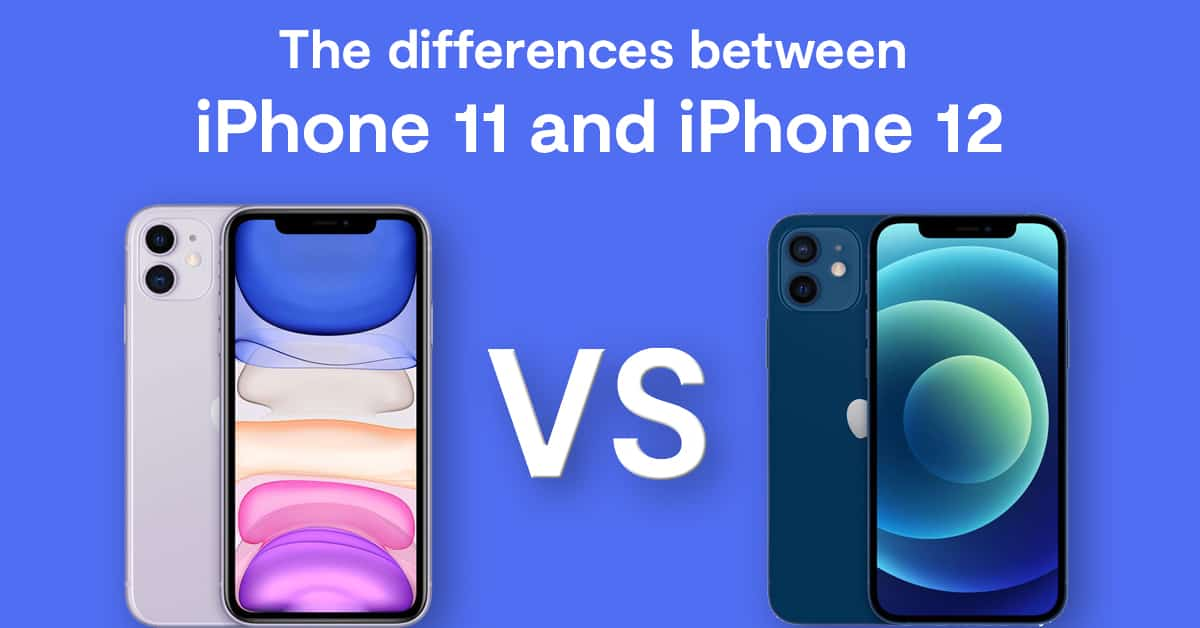 The differences between iPhone 11 and iPhone 12