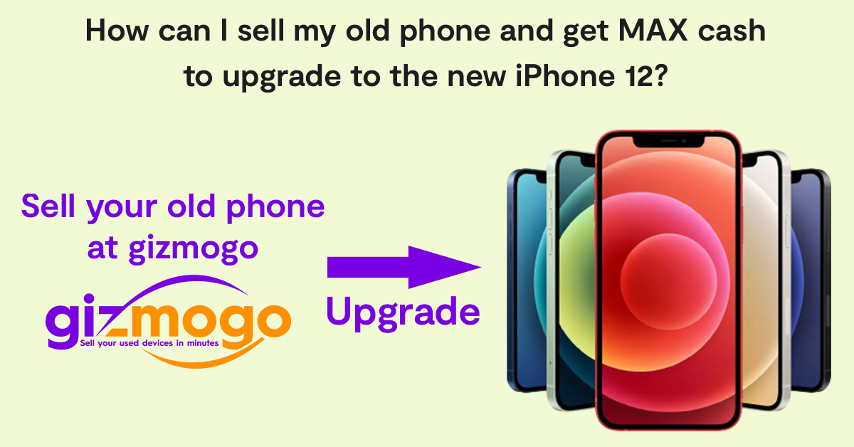 How can I sell my old phone and get MAX cash to upgrade to the new iPhone 12?