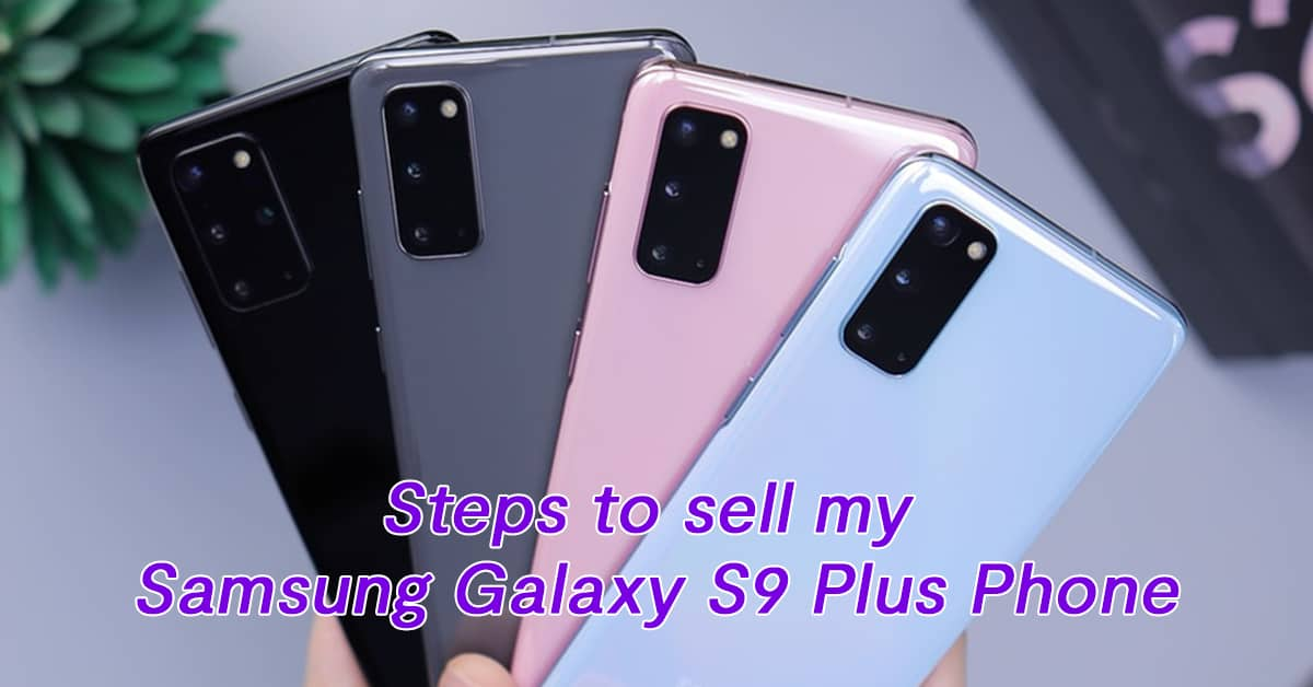 Steps to sell my Samsung Galaxy S9 Plus Phone