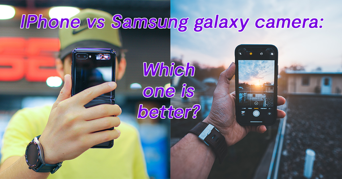 IPhone vs Samsung galaxy camera: Which one is better?