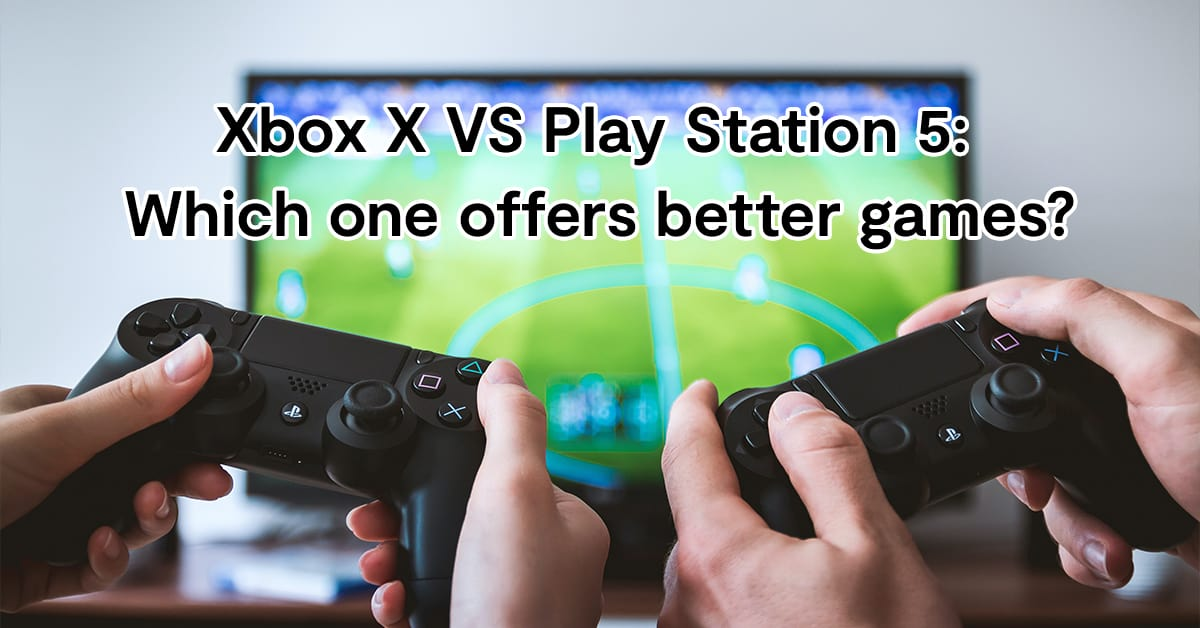 Xbox X VS Play Station 5: Which one offers better games?