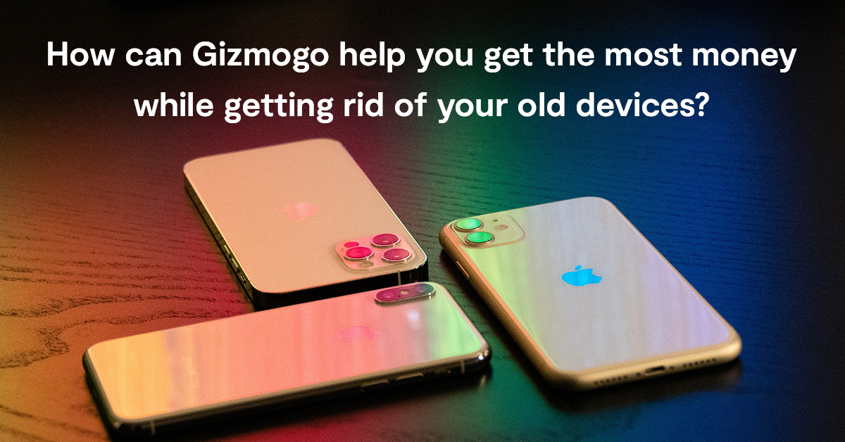 How can Gizmogo help you get the most money while getting rid of your old devices?