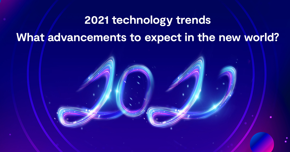 2021 technology trends I What advancements to expect in the new world